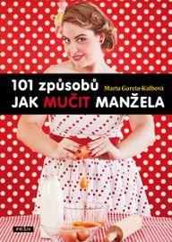 101 způsobů jak mučit manžela - Maria Garcia - Kalbová