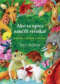 Ako sa opice naučili vrieskať - Peter Stoličný