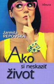 Ako si neskaziť život - Repovská Jarmila
