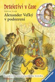 Alexander Veľký v podozrení-Detektívi v čase (4.diel) - Lenk Fabian