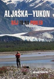 Aljaška-Yukon - Ráj to na pohled - Miroslav Podhorský