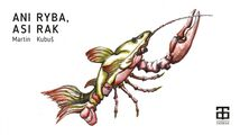 Ani ryba, asi rak - Martin Kubuš