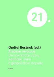 Arabské revoluce - Demokratické výzvy, politický islám a geopolitické dopady - Ondřej Beránek