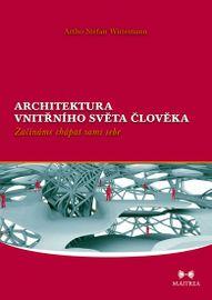 Architektura vnitřního světa člověka - Začínáme chápat sami sebe - Artho Stefan Wittemann