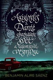 Aristoteles a Dante spoznávajú svet a tajomstvá vesmíru - Benjamin Alire Sáenz