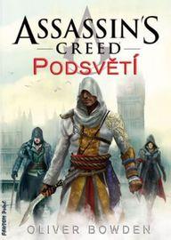 Assassin´s Creed 8 - Podsvětí - Oliver Bowden