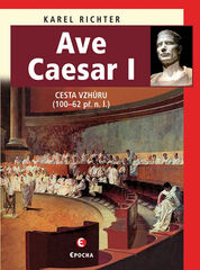 Ave Caesar - Cesta vzhůru (100–62 př. n. l.) - Karel Richter