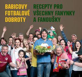 Babicovy fotbalové dobroty - Recepty pro všechny fanynky a fanoušky - Jiří Babica