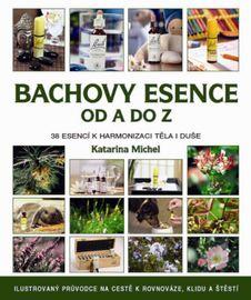 Bachovy esence od A do Z - 38 esencí k harmonizaci těla i duše - Katarina Michel