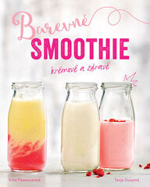 Barevné smoothie - Rychlé a zdravé - Dusyová Tanja Pawassarová Irina,