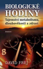 Biologické hodiny - Tajemství metabolismu, dlouhověkosti a zdraví - David Frej