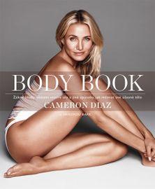 Body Book - Zákon hladu, vědomí vnitřní síly a jiné způsoby, jak milovat své úžasné tělo - Cameron Diaz , Sandra Bark
