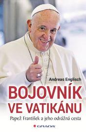 Bojovník ve Vatikánu - Papež František a jeho odvážná cesta - Andreas Englisch