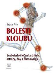 Bolesti kloubů - Bezbolestné léčení artritidy, artrózy, dny a a fibromyalgie - Bruce Fife