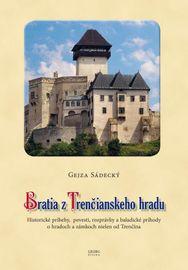 Bratia z Trenčianskeho hradu - Gejza Sádecký