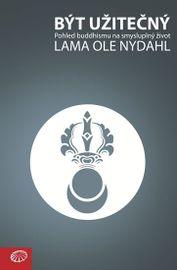 Být užitečný - Pohled buddhismu na smysluplný život - Lama Ole Nydahl