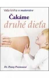 Čakáme druhé dieťa - Vaša kniha o materstve - Dr. Penny Prestonová