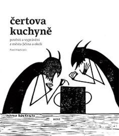 Čertova kuchyně - Pověsti a vyprávění z města Jičína a okolí - Pavel Hájek