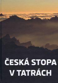 Česká stopa v Tatrách - Mikuláš Argalács a kolektív