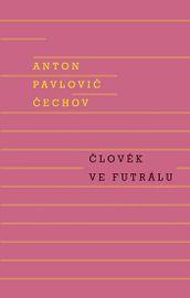 Člověk ve futrálu - Anton Pavlovič Čechov
