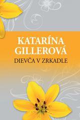 Dievča v zrkadle - Katarína Gillerová