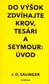 Do výšok zdvíhajte krov, tesári a Seymour: Úvod - Jerome David Salinger