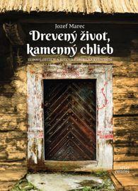 Drevený život, kamenný chlieb - Jozef Marec