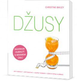 Džusy: jak hubnout - detoxikovat - zlepšit kondici - zůstat štíhlí a zdraví - Christine Bailey