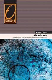 Gravitace - Jak nejslabší síla ve vesmíru formovala naše životy - Clegg Brian