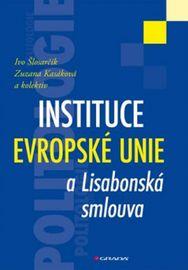Instituce Evropské unie a Lisabonská smlouva - Ivo Šlosarčík a kolektiv