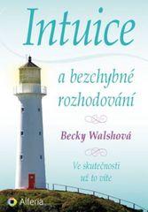 Intuice a bezchybné rozhodování - Ve skutečnosti už to víte - Becky Walsh