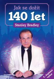 Jak se dožít 140 let - 5. vydání - Stanley Bradley