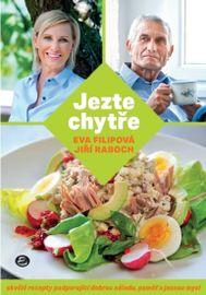 Jezte chytře - Skvělé recepty podporující dobrou náladu, paměť a jasnou mysl - Eva Filipová, Jiří Raboch