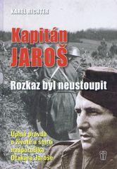 Kapitán Jaroš - Rozkaz byl neustoupit - Karel Richter