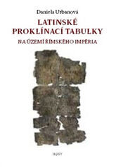 Latinské proklínací tabulky na území římského impéria - Daniela Urbanová
