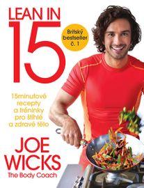 Lean in 15 - 15minutové recepty a tréninky pro štíhlé a zdravé tělo - Joe Wicks