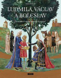 Ludmila, Václav a Boleslav - Přemyslovci očima mnicha Kristiána - Renáta Fučíková