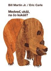 Medveď, ukáž, na čo kukáš? - Erik Carle