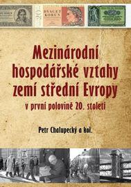 Mezinárodní hospodářské vztahy zemí střední Evropy v první polovině 20. století - Petr Chalupecký a kolektív