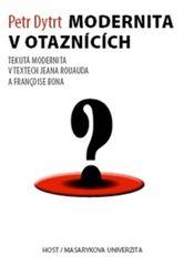 Modernita v otaznících - Tekutá modernita v textech Jeana Rouauda a Françoise Bona - Petr Dytrt