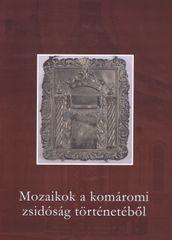 Mozaikok a komáromi zsidóság történetéből