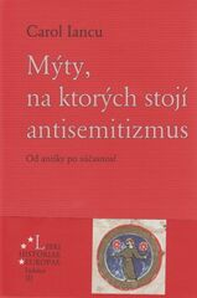 Mýty, na ktorých stojí antisemitizmus. Od antiky po súčastnosť - Carol Iancu
