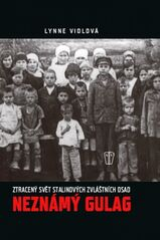 Neznámý gulag - Ztracený svět Stalinových zvláštních osad - Lynne Violová