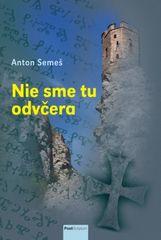 Nie sme tu odvčera - Anton Semeš