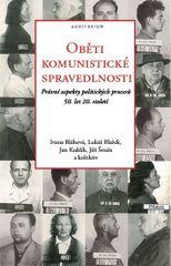 Oběti komunistické spravedlnosti - Právní aspekty politických procesů 50. let 20. století - Ivana Bláhová a kolektiv