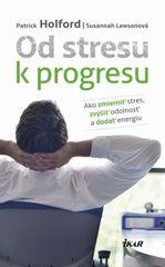 Od stresu k progresu - Patrick Holford a Susannah Lawsonová