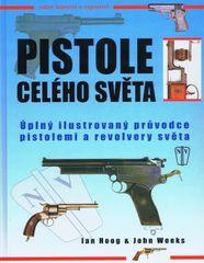 Pistole celého světa - Úplný ilustrovaný průvodce pistolemi a revolvery světa - Ian Hoog, John Weeks
