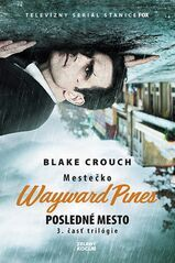 Posledné mesto - Mestečko Wayward Pines - Blake Crouch
