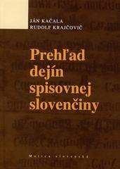 Prehľad dejín spisovnej slovenčiny - 2. doplnené vydanie - Ján Kačala, Rudolf Krajčovič