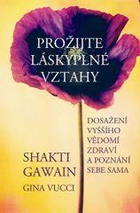 Prožijte láskyplné vztahy - Dosažení vyššího vědomí, zdraví a poznání sebe sama - Gina, Shakti Gawain, Vucci